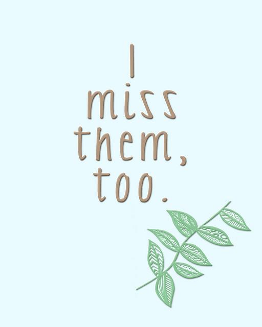 I miss them too